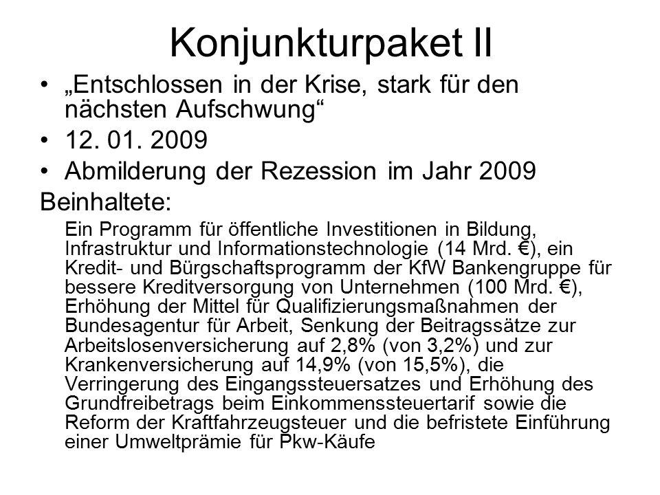 """Konjunkturpaket II """"Entschlossen in der Krise, stark für den nächsten Aufschwung 12. 01. 2009. Abmilderung der Rezession im Jahr 2009."""