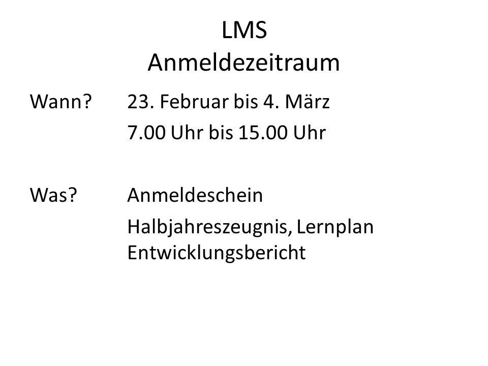LMS Anmeldezeitraum Wann. 23. Februar bis 4. März 7.00 Uhr bis 15.00 Uhr Was.