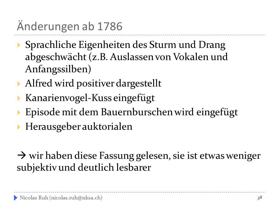 Änderungen ab 1786 Sprachliche Eigenheiten des Sturm und Drang abgeschwächt (z.B. Auslassen von Vokalen und Anfangssilben)