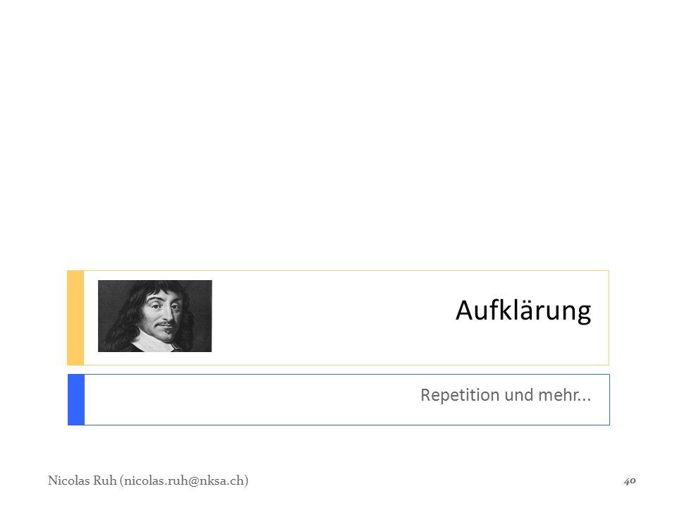 Aufklärung Repetition und mehr... Nicolas Ruh (nicolas.ruh@nksa.ch)