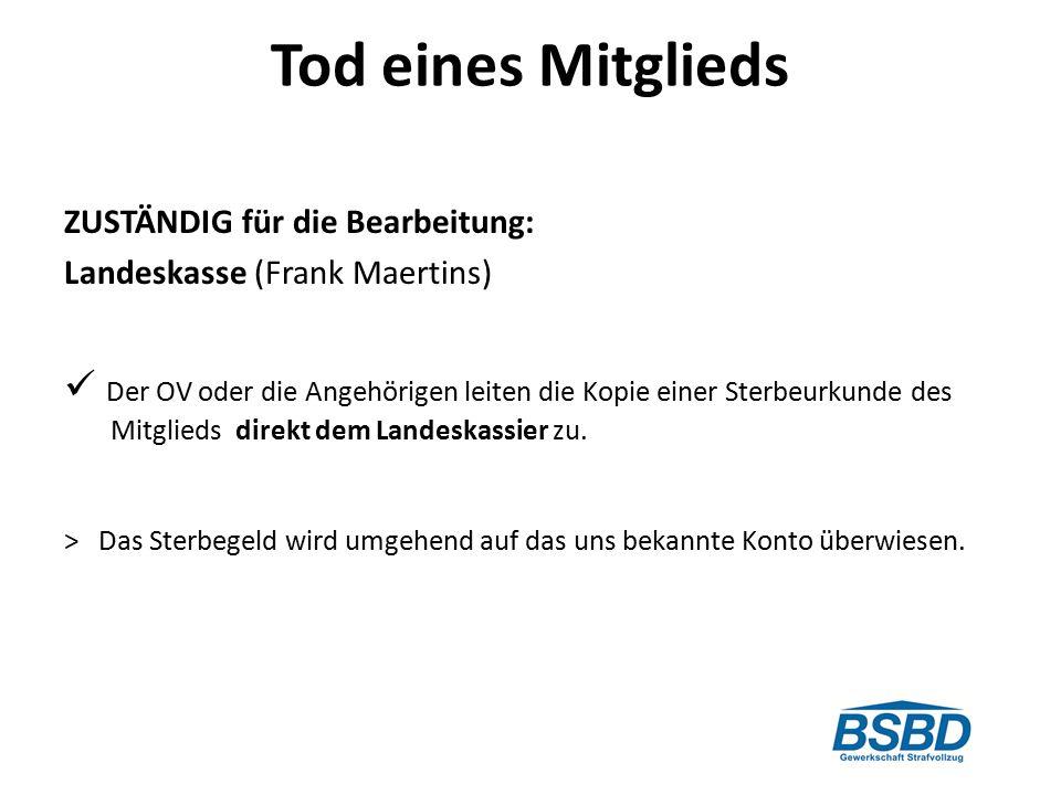Tod eines Mitglieds ZUSTÄNDIG für die Bearbeitung: Landeskasse (Frank Maertins)