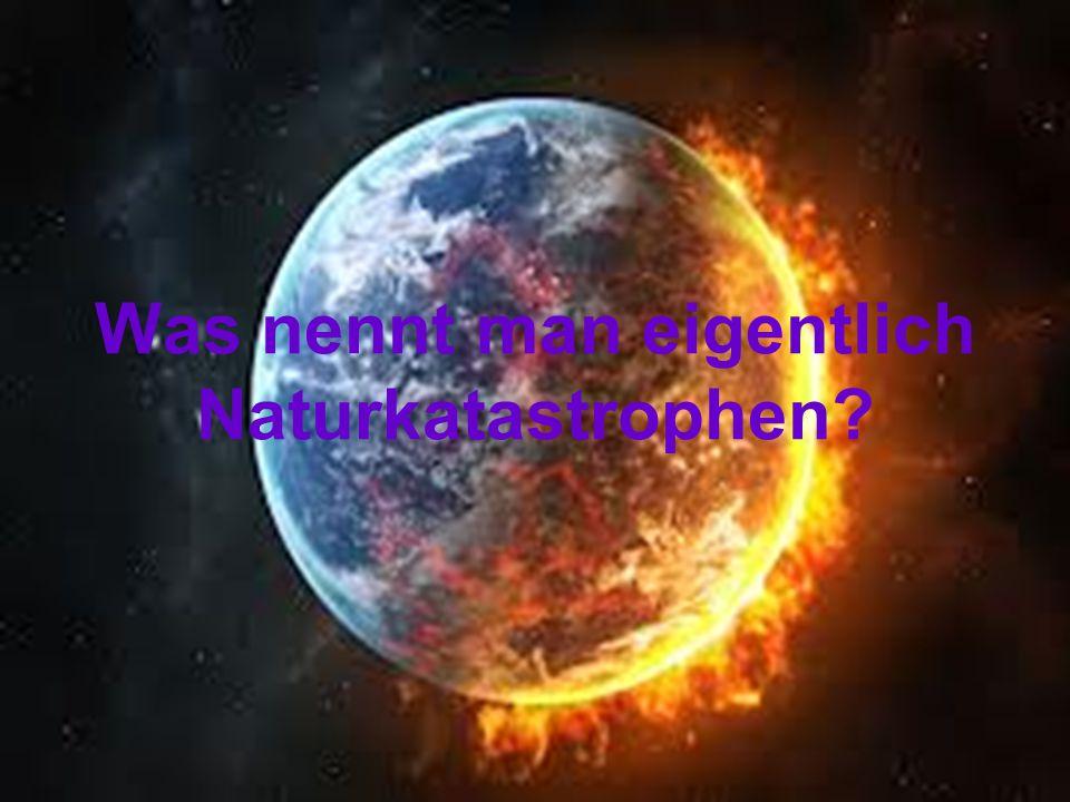 Was nennt man eigentlich Naturkatastrophen