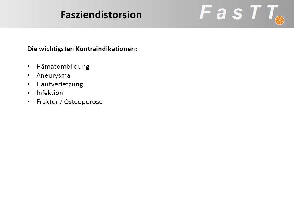 Fasziendistorsion Die wichtigsten Kontraindikationen: Hämatombildung. Aneurysma. Hautverletzung.
