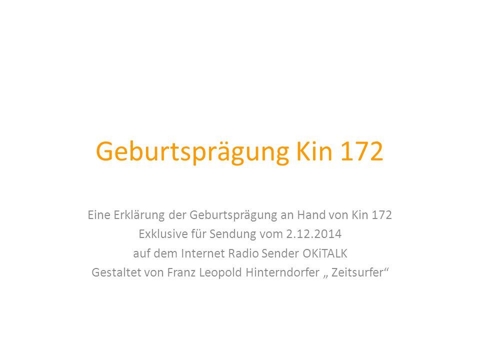 Geburtsprägung Kin 172 Eine Erklärung der Geburtsprägung an Hand von Kin 172. Exklusive für Sendung vom 2.12.2014.