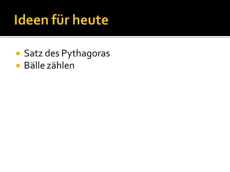 Ideen für heute Satz des Pythagoras Bälle zählen