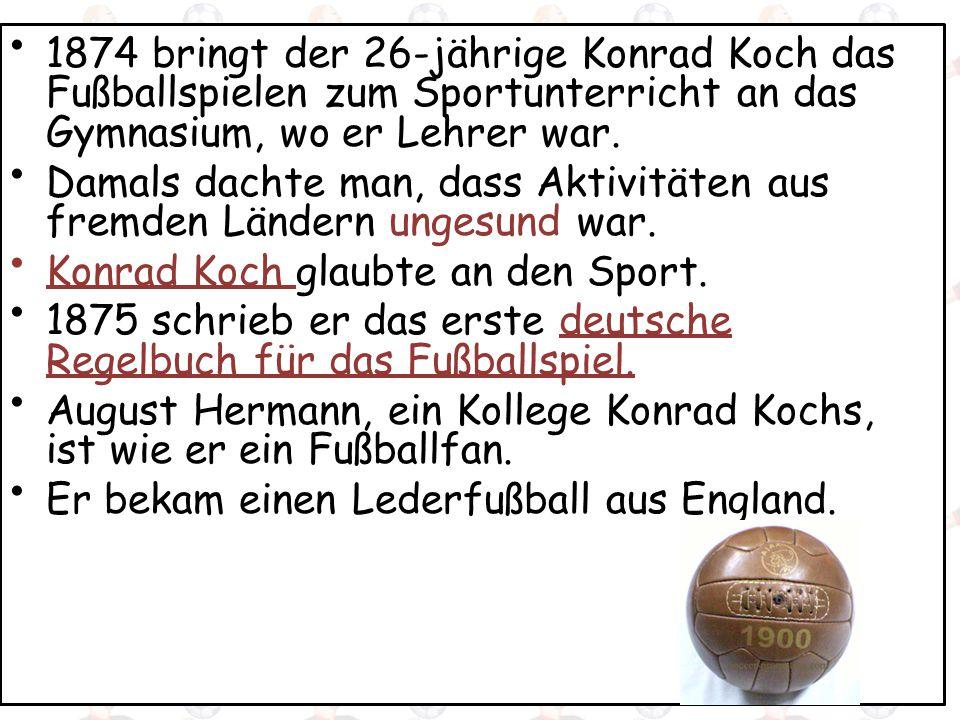 1874 bringt der 26-jährige Konrad Koch das Fußballspielen zum Sportunterricht an das Gymnasium, wo er Lehrer war.