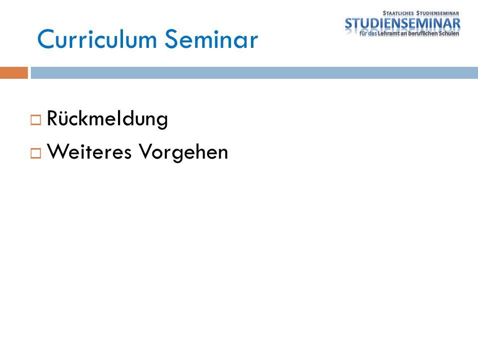 Curriculum Seminar Rückmeldung Weiteres Vorgehen