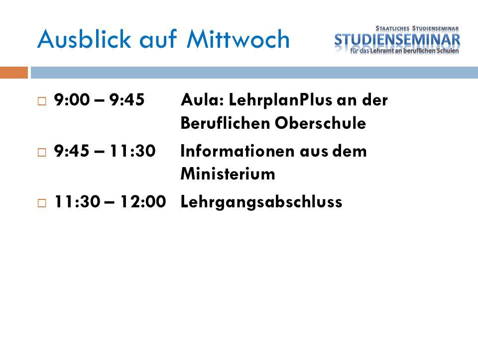 Ausblick auf Mittwoch 9:00 – 9:45 Aula: LehrplanPlus an der Beruflichen Oberschule. 9:45 – 11:30 Informationen aus dem Ministerium.