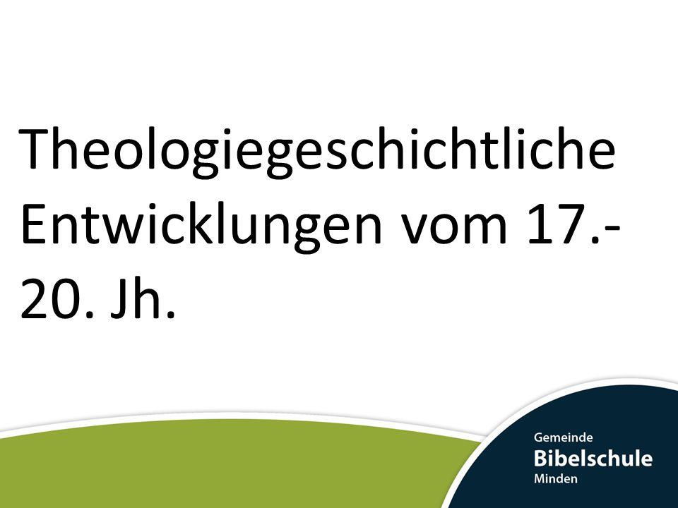 Theologiegeschichtliche Entwicklungen vom 17.-20. Jh.