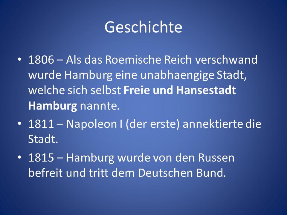 Geschichte 1806 – Als das Roemische Reich verschwand wurde Hamburg eine unabhaengige Stadt, welche sich selbst Freie und Hansestadt Hamburg nannte.