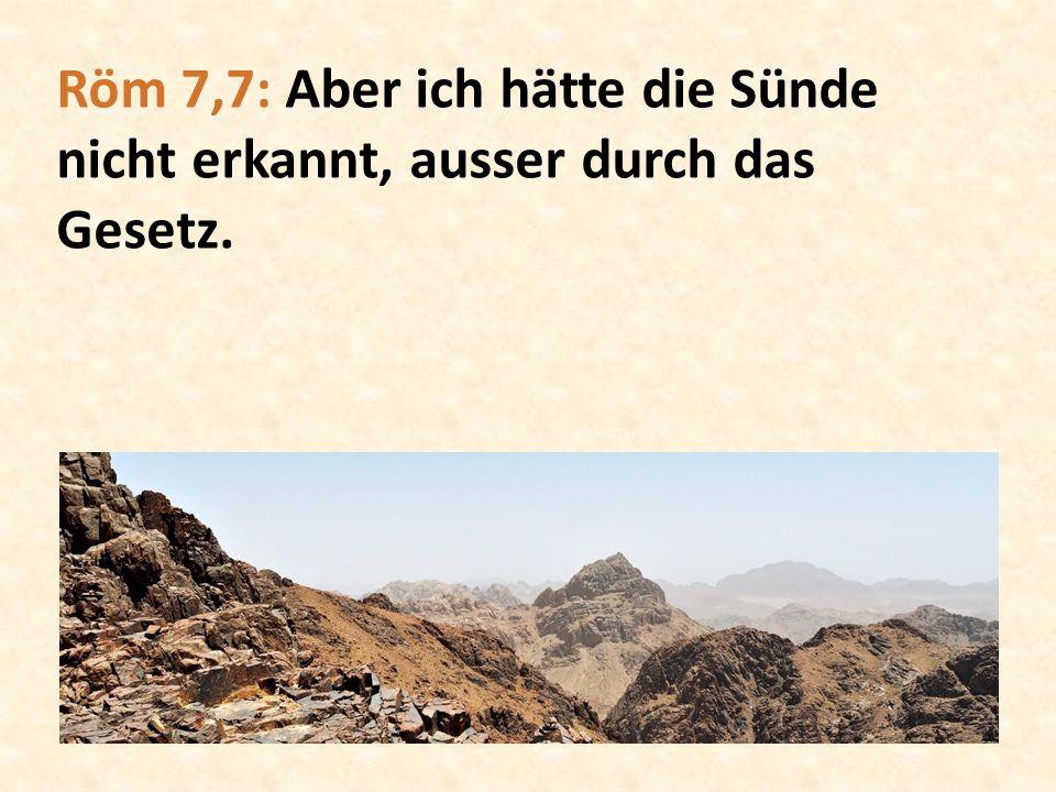 Röm 7,7: Aber ich hätte die Sünde nicht erkannt, ausser durch das Gesetz.