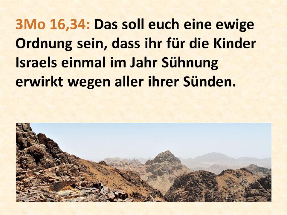 3Mo 16,34: Das soll euch eine ewige Ordnung sein, dass ihr für die Kinder Israels einmal im Jahr Sühnung erwirkt wegen aller ihrer Sünden.