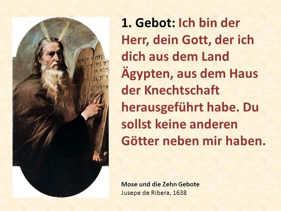 1. Gebot: Ich bin der Herr, dein Gott, der ich dich aus dem Land Ägypten, aus dem Haus der Knechtschaft herausgeführt habe. Du sollst keine anderen Götter neben mir haben.