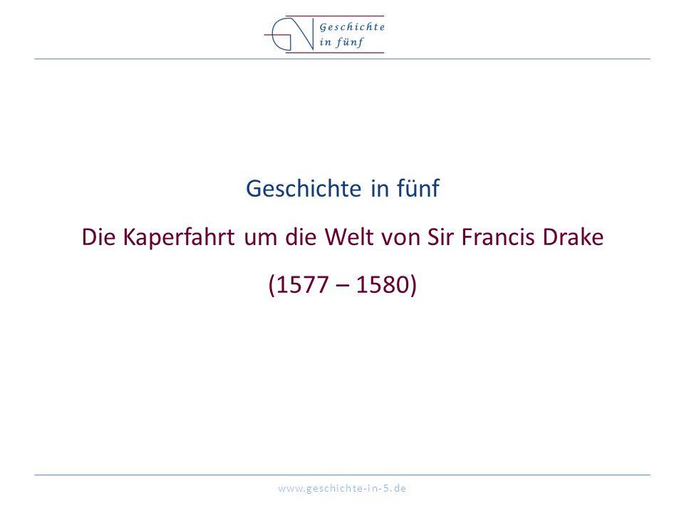 Geschichte in fünf Die Kaperfahrt um die Welt von Sir Francis Drake (1577 – 1580)