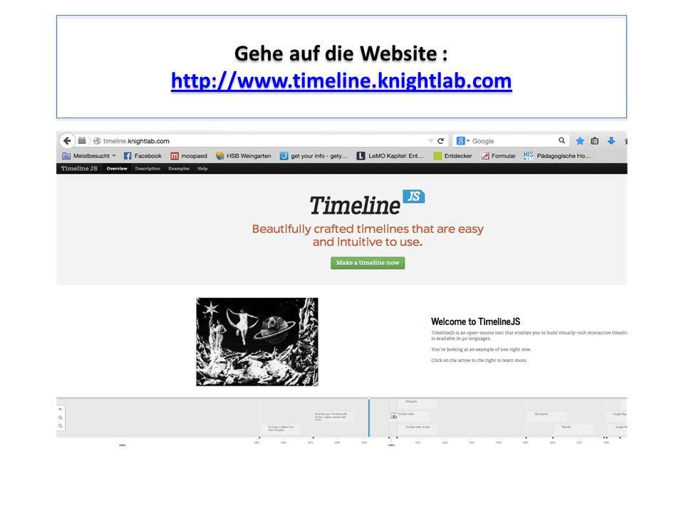 Gehe auf die Website : http://www.timeline.knightlab.com