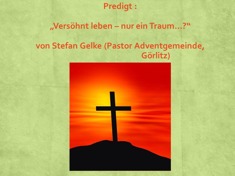 """Predigt : """"Versöhnt leben – nur ein Traum…"""