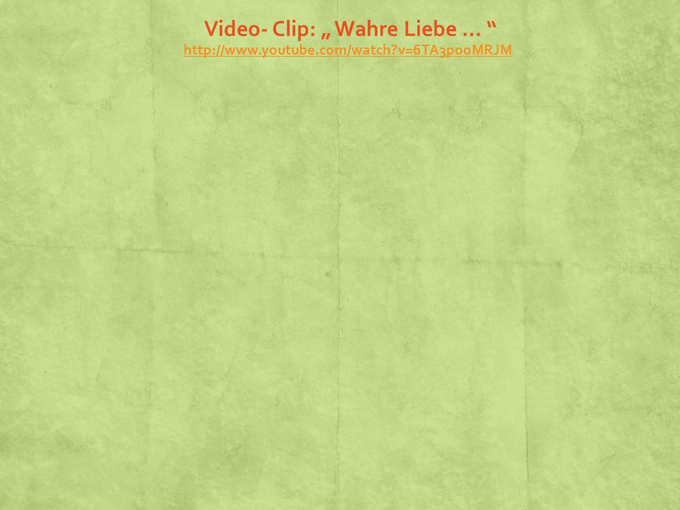 """Video- Clip: """" Wahre Liebe … http://www. youtube. com/watch"""