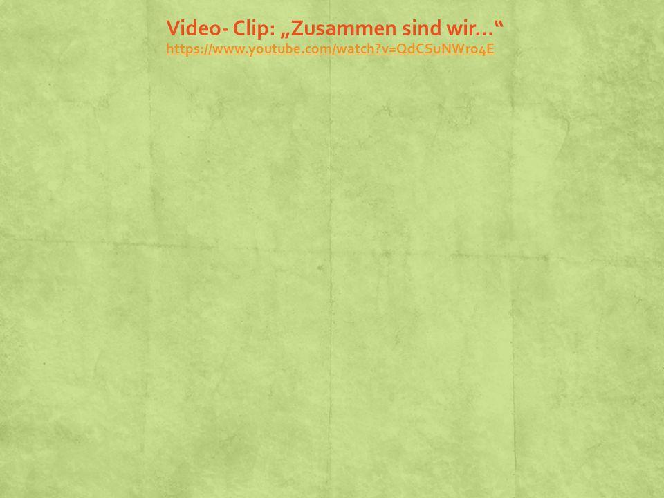 """Video- Clip: """"Zusammen sind wir… https://www. youtube. com/watch"""