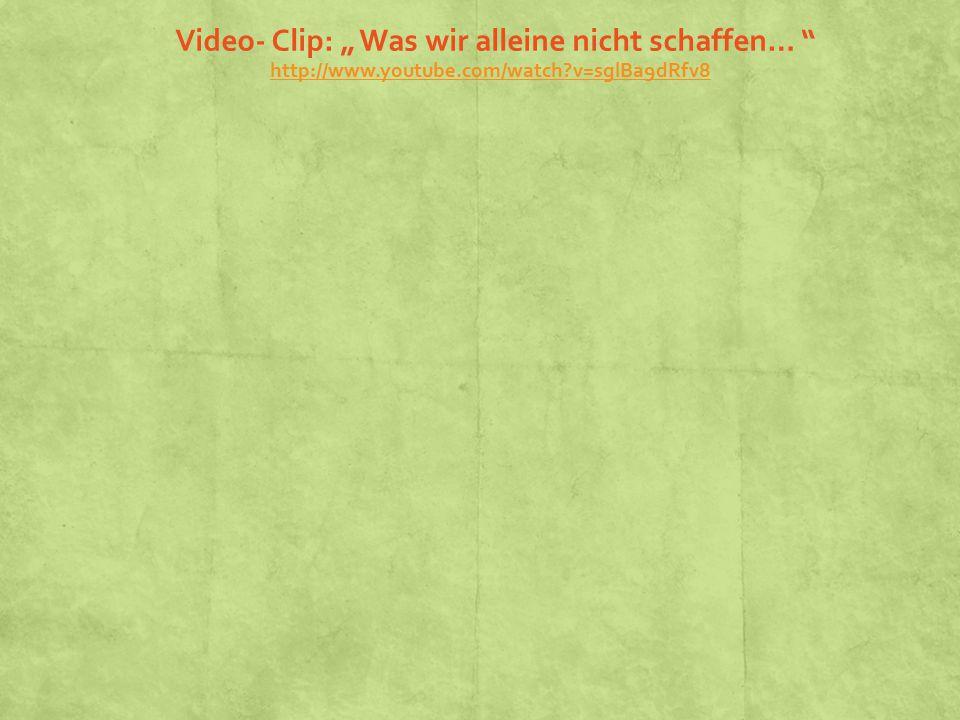 """Video- Clip: """" Was wir alleine nicht schaffen… http://www. youtube"""