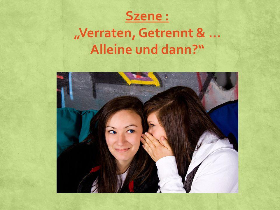 """Szene : """"Verraten, Getrennt & … Alleine und dann"""