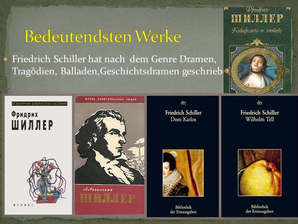 Bedeutendsten Werke Friedrich Schiller hat nach dem Genre Dramen, Tragȍdien, Balladen,Geschichtsdramen geschrieben.