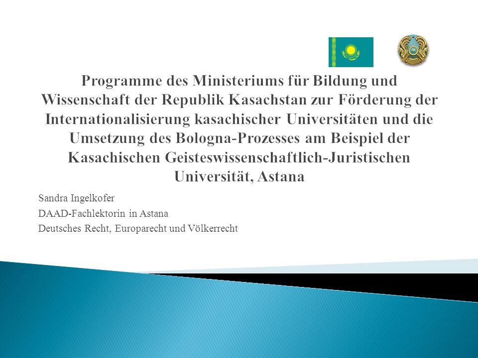 Programme des Ministeriums für Bildung und Wissenschaft der Republik Kasachstan zur Förderung der Internationalisierung kasachischer Universitäten und die Umsetzung des Bologna-Prozesses am Beispiel der Kasachischen Geisteswissenschaftlich-Juristischen Universität, Astana
