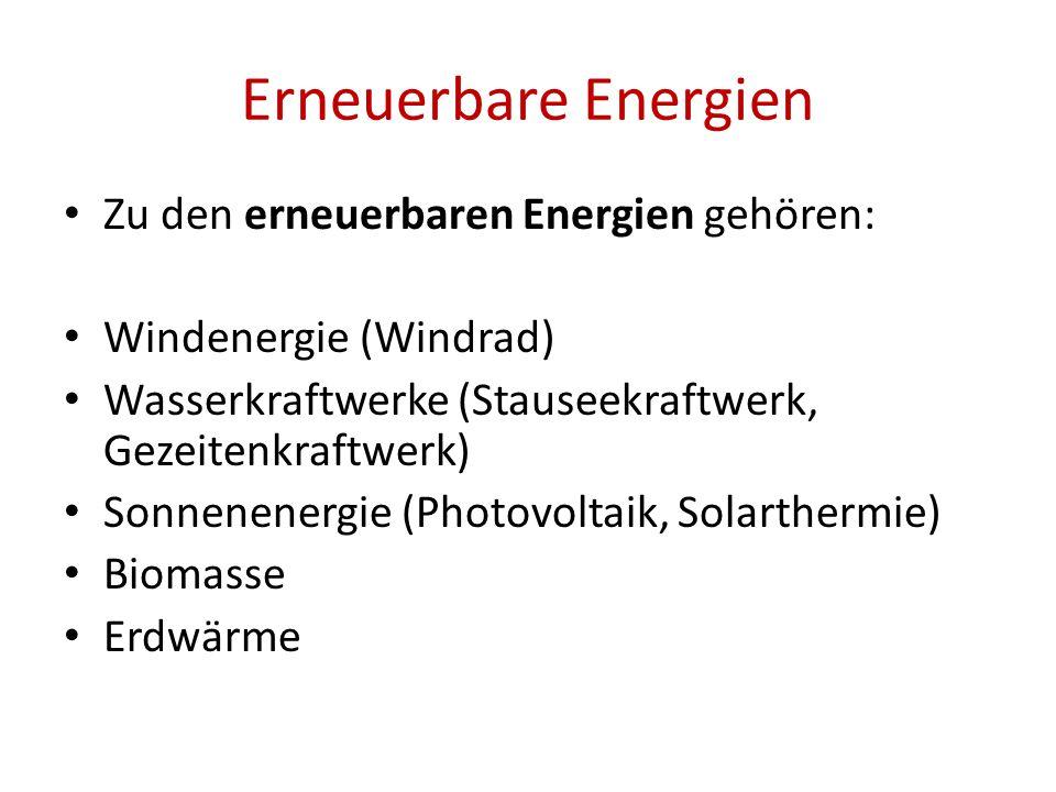 Erneuerbare Energien Zu den erneuerbaren Energien gehören: