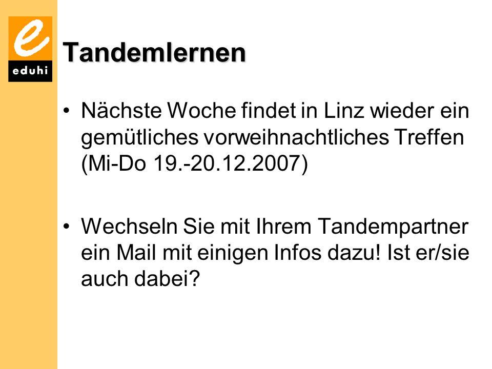 Tandemlernen Nächste Woche findet in Linz wieder ein gemütliches vorweihnachtliches Treffen (Mi-Do 19.-20.12.2007)