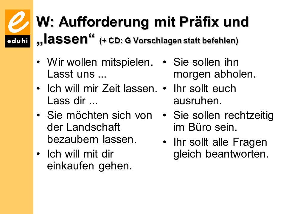 """W: Aufforderung mit Präfix und """"lassen (+ CD: G Vorschlagen statt befehlen)"""