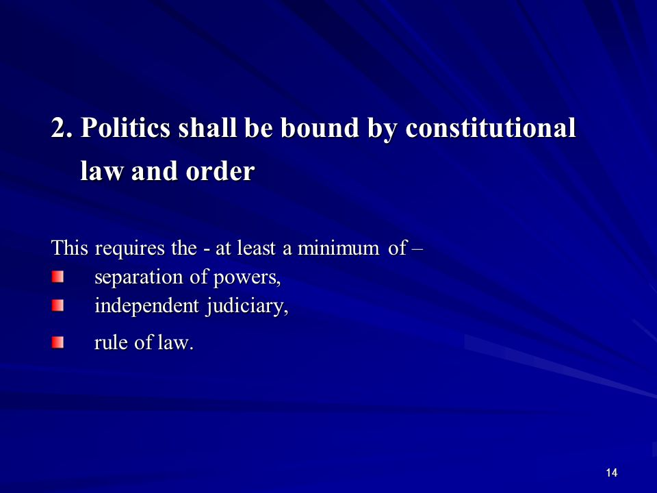 2. Politics shall be bound by constitutional law and order