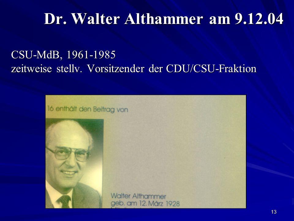 Dr. Walter Althammer am 9. 12. 04 CSU-MdB, 1961-1985 zeitweise stellv