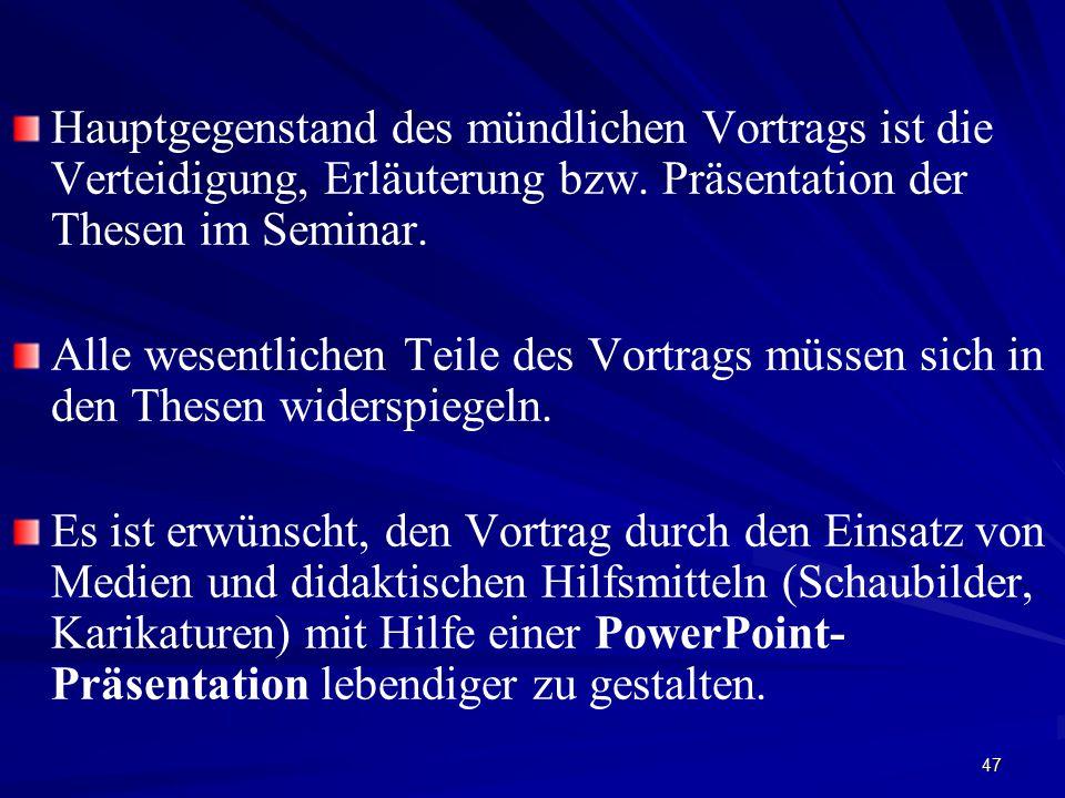 Hauptgegenstand des mündlichen Vortrags ist die Verteidigung, Erläuterung bzw. Präsentation der Thesen im Seminar.