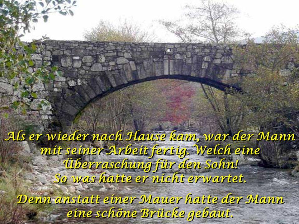 Denn anstatt einer Mauer hatte der Mann eine schöne Brücke gebaut.