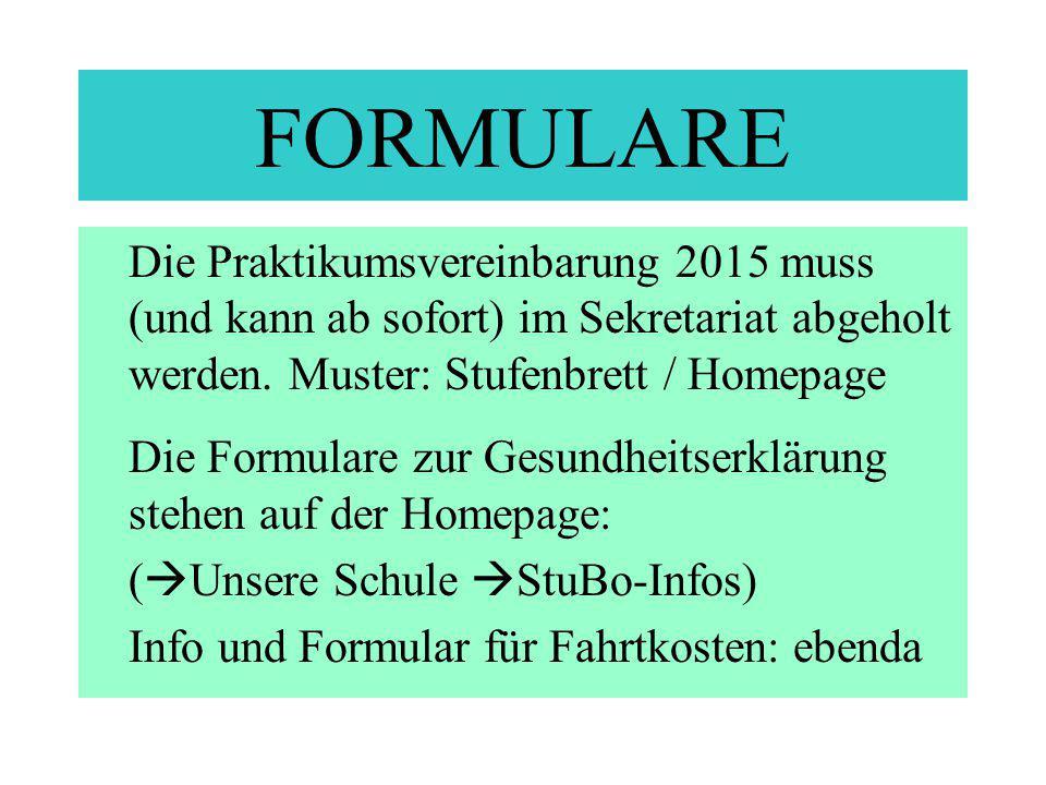 FORMULARE Die Praktikumsvereinbarung 2015 muss (und kann ab sofort) im Sekretariat abgeholt werden. Muster: Stufenbrett / Homepage.
