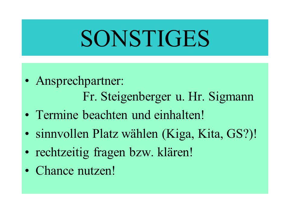 SONSTIGES Ansprechpartner: Fr. Steigenberger u. Hr. Sigmann