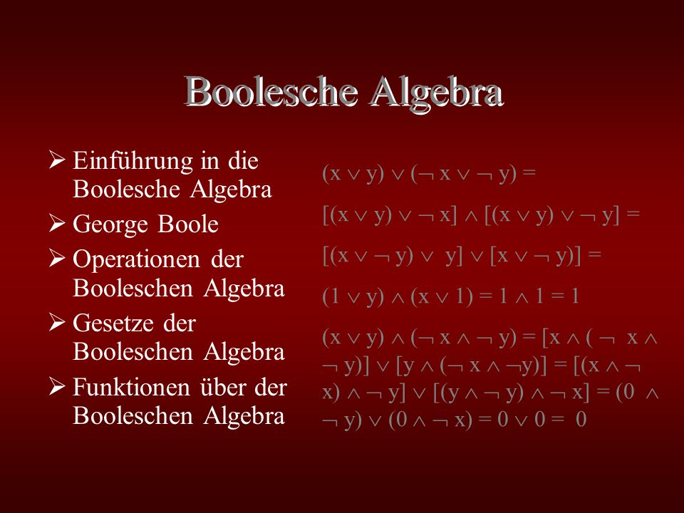 Boolesche Algebra Einführung in die Boolesche Algebra George Boole