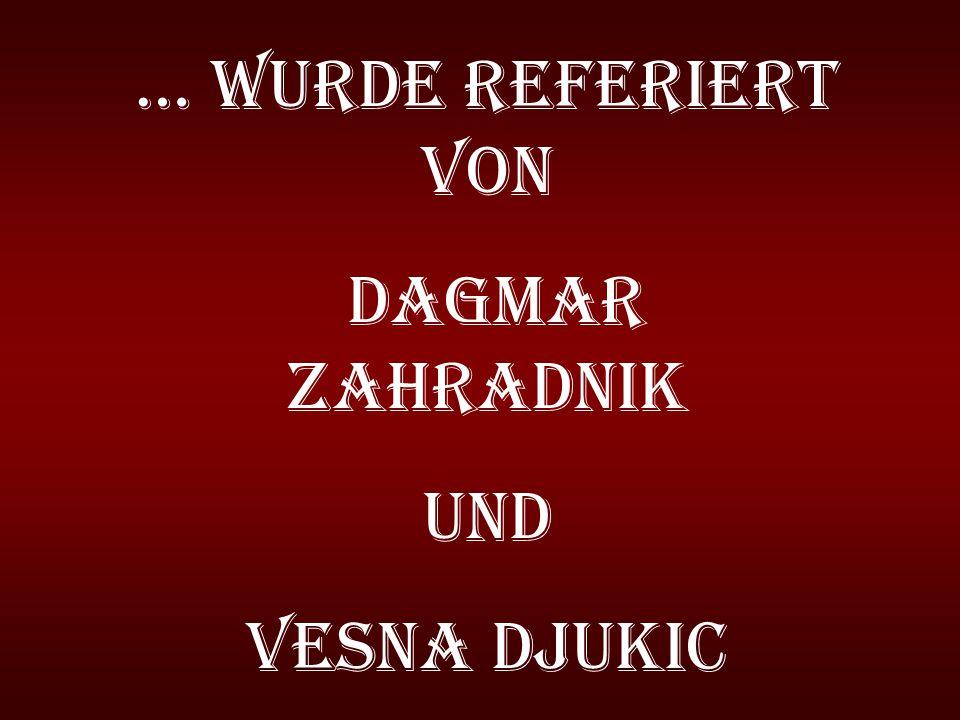 … wurde referiert von Dagmar Zahradnik und Vesna Djukic