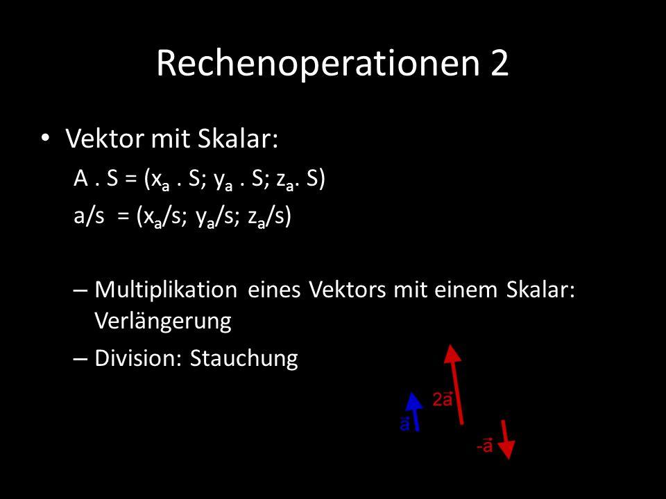 Rechenoperationen 2 Vektor mit Skalar: A . S = (xa . S; ya . S; za. S)