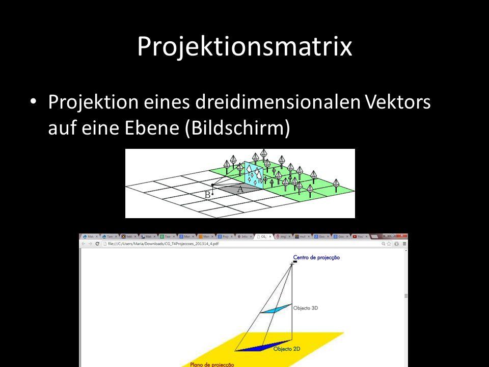 Projektionsmatrix Projektion eines dreidimensionalen Vektors auf eine Ebene (Bildschirm)
