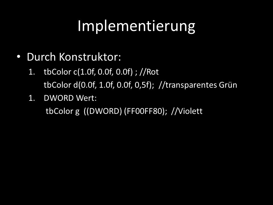 Implementierung Durch Konstruktor: tbColor c(1.0f, 0.0f, 0.0f) ; //Rot