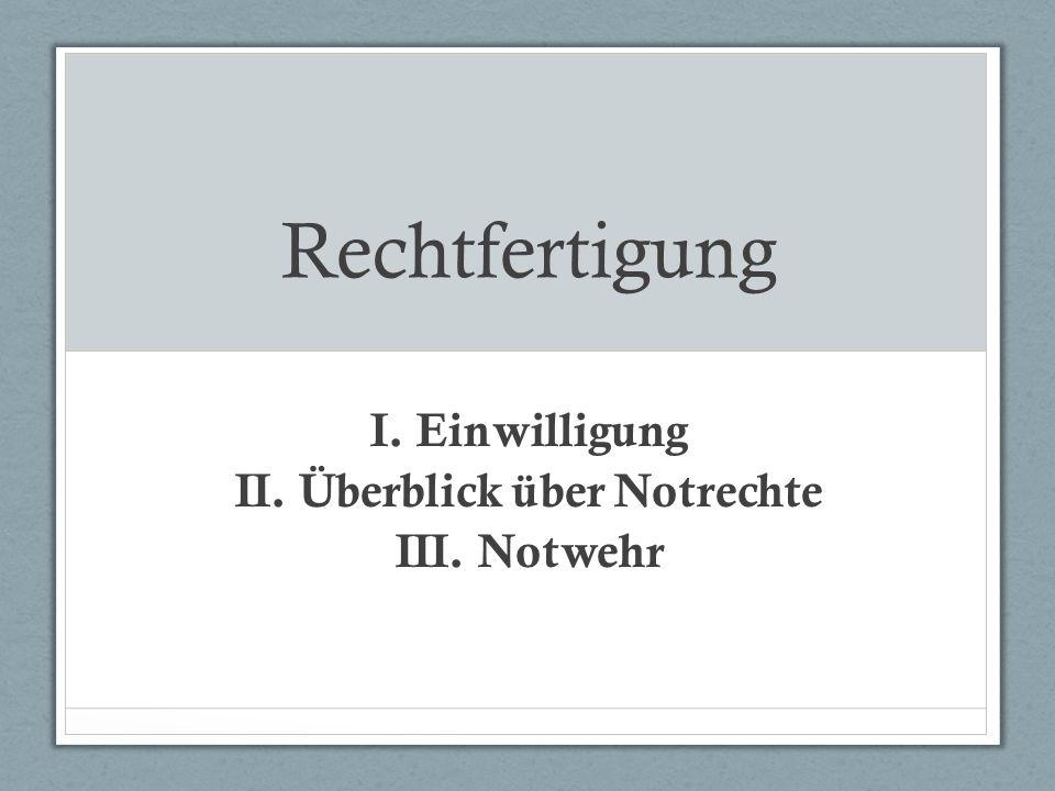 I. Einwilligung II. Überblick über Notrechte III. Notwehr
