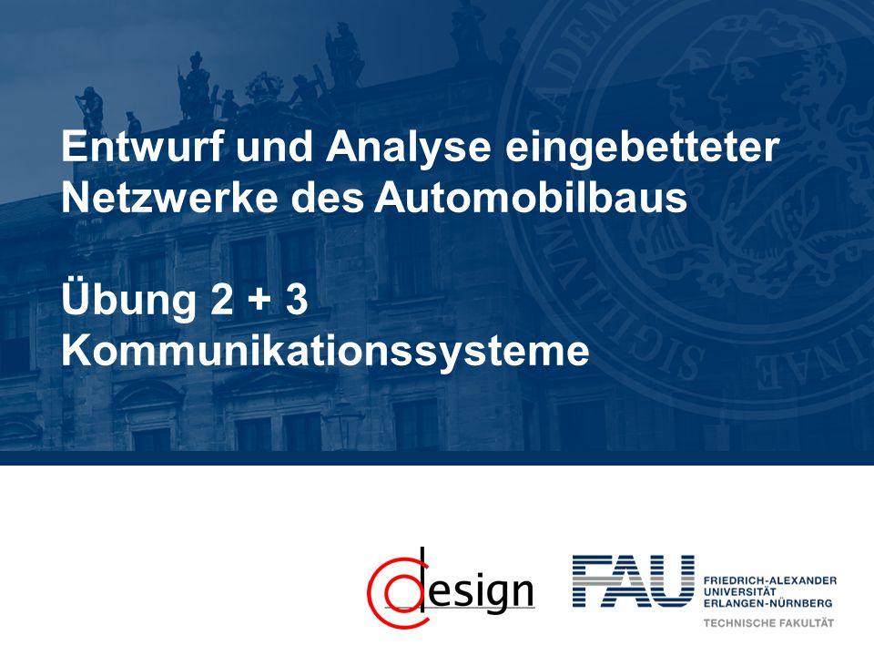 Entwurf und Analyse eingebetteter Netzwerke des Automobilbaus Übung 2 + 3 Kommunikationssysteme