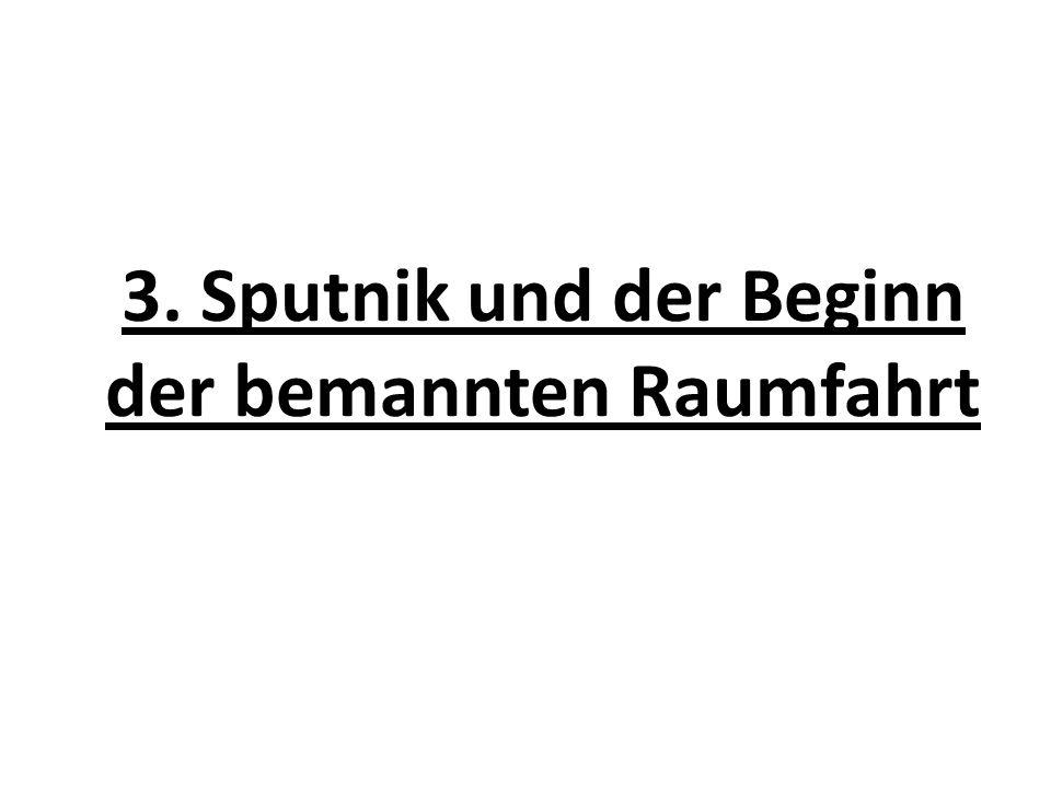 3. Sputnik und der Beginn der bemannten Raumfahrt