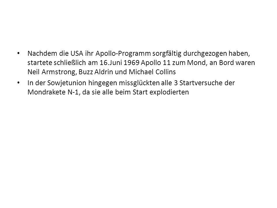 Nachdem die USA ihr Apollo-Programm sorgfältig durchgezogen haben, startete schließlich am 16.Juni 1969 Apollo 11 zum Mond, an Bord waren Neil Armstrong, Buzz Aldrin und Michael Collins