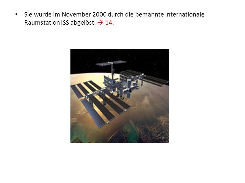 Sie wurde im November 2000 durch die bemannte Internationale Raumstation ISS abgelöst.  14.