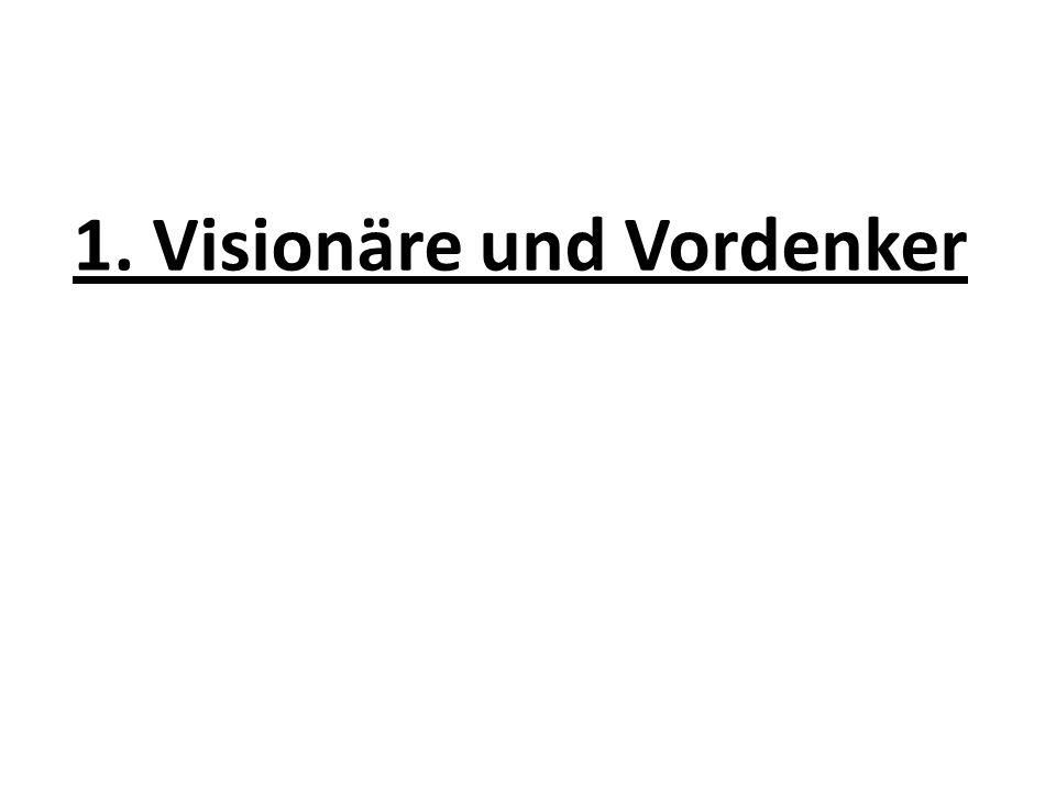 1. Visionäre und Vordenker
