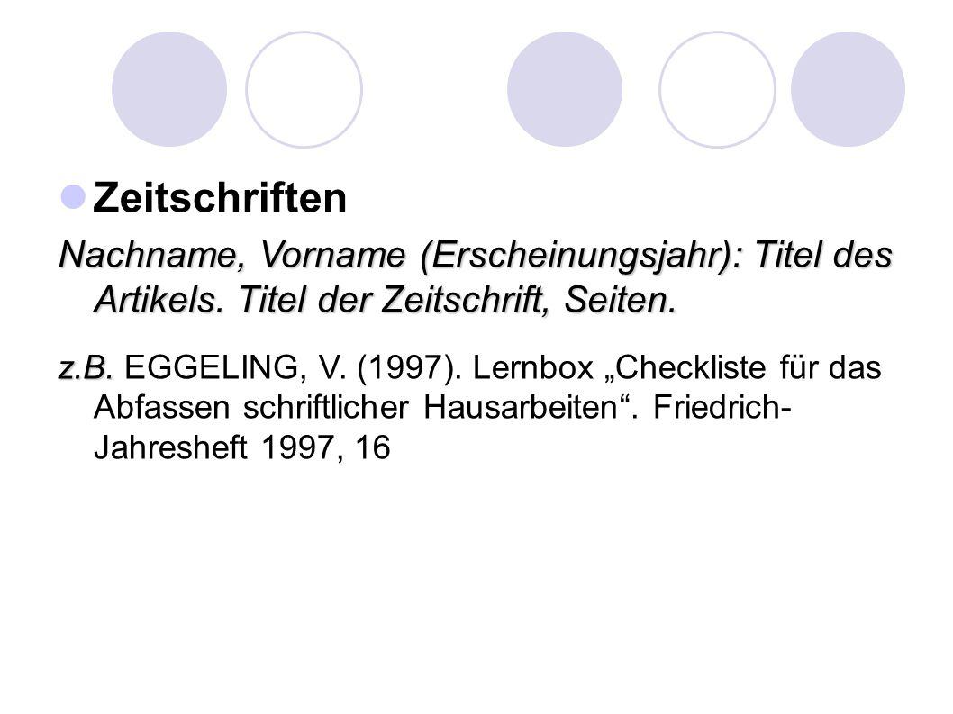 Zeitschriften Nachname, Vorname (Erscheinungsjahr): Titel des Artikels. Titel der Zeitschrift, Seiten.
