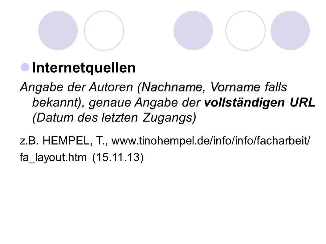 Internetquellen Angabe der Autoren (Nachname, Vorname falls bekannt), genaue Angabe der vollständigen URL (Datum des letzten Zugangs)