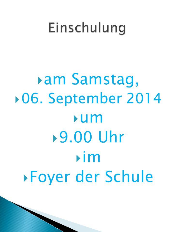 am Samstag, um 9.00 Uhr im Foyer der Schule 06. September 2014