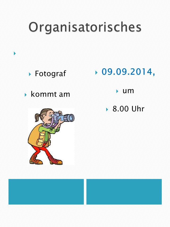 Organisatorisches Fotograf kommt am 09.09.2014, um 8.00 Uhr